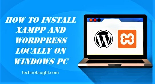 How to Install XAMPP and WordPress Locally on Windows PC
