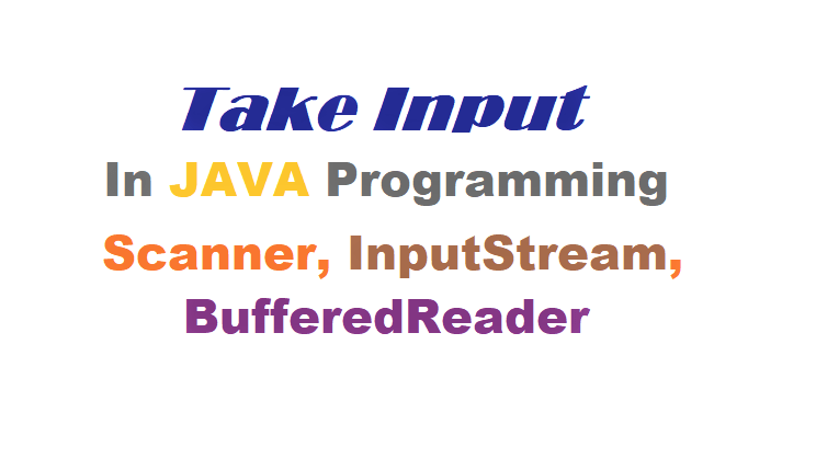 Taking Input from Users in Java | Scanner, BufferedReader, InputStream