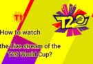 How to watch the Live stream of the T20 World Cup